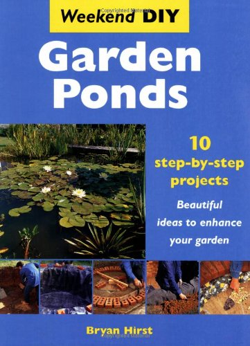 Garden Ponds: 10 Step-by-step Projects - Beautiful Ideas to Enhance Your Garden (Weekend DIY)
