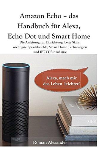 Amazon-Echo--das-Handbuch-fr-Alexa-Echo-Dot-und-Smart-Home-Anleitung-zur-Einrichtung-beste-Skills-wichtigste-Sprachbefehle-Smart-Home--IFTTT-fr-zuhause-Smart-Home-System-Band-1