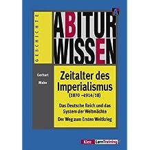 Abiturwissen Zeitalter des Imperialismus (1870 - 1914/18): Das Deutsche Reich und das System der Weltmächte. Der Weg zum Ersten Weltkrieg