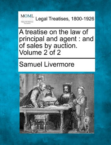 A treatise on the law of principal and agent: and of sales by auction. Volume 2 of 2 por Samuel Livermore