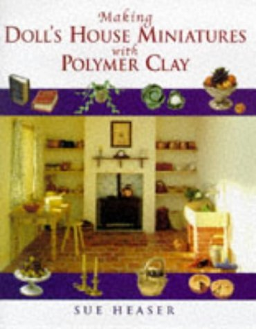 Making Doll's House Miniatures With Polymer Clay by Sue Heaser (1998-05-05)
