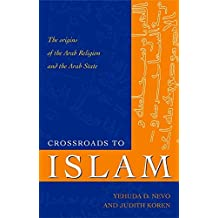Crossroads to Islam: The Origins of the Arab Religion and the Arab State: The Origins of the Arab Region and the Arab State (Islamic Studies)