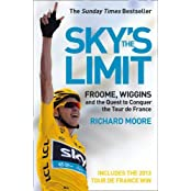 Sky's the Limit 2013: Froome, Wiggins and the Quest to Conquer the Tour de France by Richard Moore (2013-09-12)