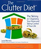 The Clutter Diet: The Skinny on Organizing Your Home and Taking Control Your Life