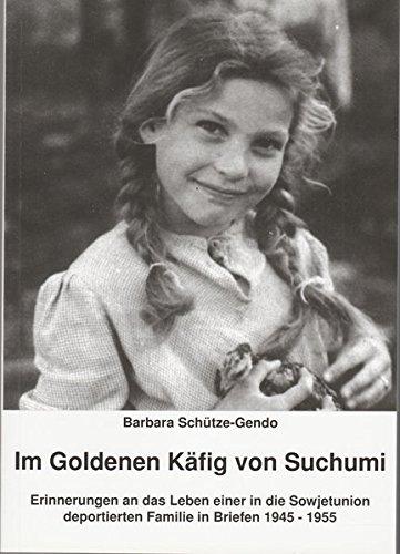 Im Goldenen Käfig von Suchumi: Erinnerungen an das Leben einer in die Sowjetunion deportierten Familie in Briefen 1945-1955