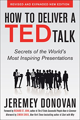 How to Deliver a TED Talk: Secrets of the World's Most Inspiring Presentations, revised and expanded new edition, with a foreword by Richard St. John and an afterword by Simon Sinek (English Edition) (St John Worth)