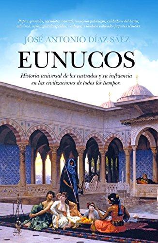 Eunucos. Historia universal de los castrados y su influencia en las civilizaciones de todos los tiempos. (Historia (almuzara))