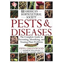 American Horticultural Society Pests and Diseases: The Complete Guide to Preventing, Identifying and Treating Plant Problems by Pippa Greenwood (2000-02-01)
