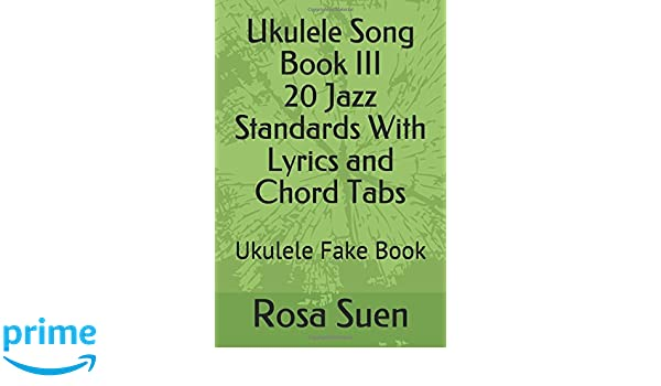 Ukulele song book iii 20 jazz standards with lyrics and chord tabs ukulele song book iii 20 jazz standards with lyrics and chord tabs ukulele fake book ukulele songs amazon rosa suen books stopboris Choice Image