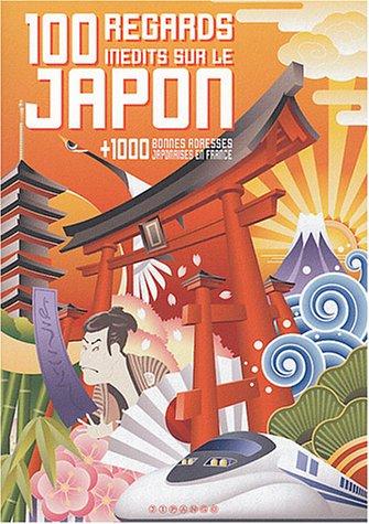100 regards inédits sur le Japon : + 1000 bonnes adresses japonaises en France