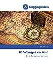 10 Voyages en Asie: De la Turquie au Vietnam...