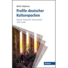 Profile deutscher Kulturepochen: Klassik, Romantik, Restauration 1789-1848 (Kröner Taschenbuch (KTB))