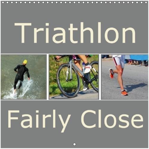 Triathlon Fairly Close (Wall Calendar 2018 300 × 300 mm Square): Close-up photographs of triathletes. (Monthly calendar, 14 pages ) (Calvendo Sports) ... 01, 2017] van Wyk - www. germanpix. net, Anke