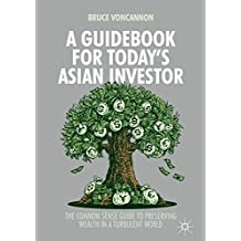 A Guidebook for Today's Asian Investor: The Common Sense Guide to Preserving Wealth in a Turbulent World