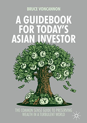 A Guidebook for Today's Asian Investor: The Common Sense Guide to Preserving Wealth in a Turbulent World (English Edition)