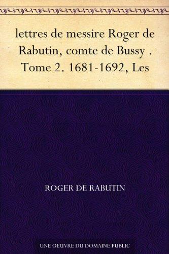 Couverture du livre lettres de messire Roger de Rabutin, comte de Bussy . Tome 2. 1681-1692, Les