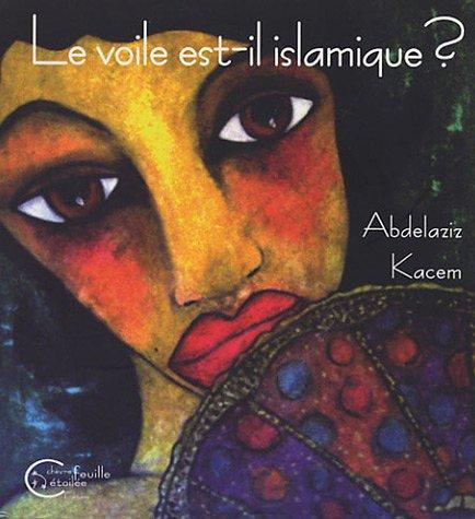 Le Voile est-il Islamique ? ou Le Corps des Femmes Enjeu de Pouvoir par Abdelaziz Kacem