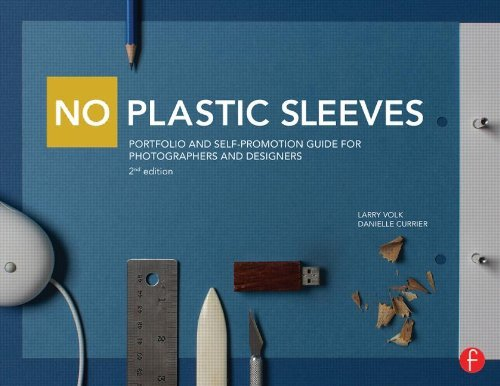 No Plastic Sleeves: Portfolio and Self-Promotion Guide for Photographers and Designers: Written by Larry Volk, 2014 Edition, (2nd Edition) Publisher: Focal Press [Paperback]