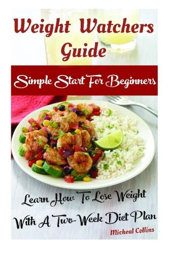 Weight Watchers Guide: Simple Start For Beginners: Learn How To Lose Weight With A Two-Week Diet Plan: (Weight Watchers Food, Weight Watchers ... filling, how to lose 60 pounds in 90 days) by Micheal Collins (2015-10-27) par Micheal Collins