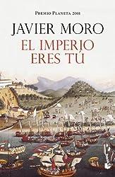 El imperio eres tu by Javier Moro (2012-10-06)