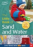 The Little Book of Sand and Water (Little Books With Big Ideas 14)