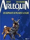 Arlequin, tome 1 - Les Eléphants se plument à l'aube