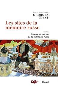 Les sites de la mémoire russe, tome 2 : Histoire et mythes de la mémoire russe par Georges Nivat