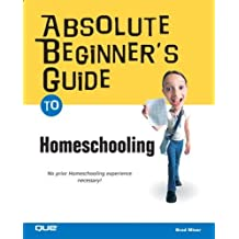 Absolute Beginner's Guide to Home Schooling by Brad Miser (2004-10-08)