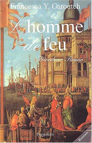 L'Homme de feu : Giordano Bruno par Francesca-Yvonne Caroutch