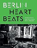 Berlin Heartbeats: Stories from the wild years, 1990–present (suhrkamp taschenbuch)