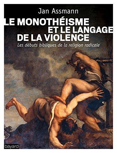 Le monothéisme et le langage de la violence par Jan Assmann