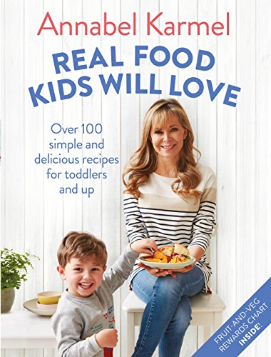 Real Food Kids Will Love: Over 100 simple and delicious recipes for toddlers and up (Kinder Kochen Real)