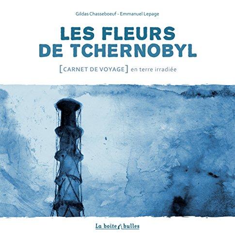Les Fleurs de Tchernobyl: Carnet de voyage en terre irradiée