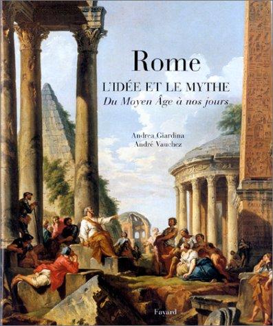 Rome, l'idée et le mythe : du Moyen-Âge à nos jours
