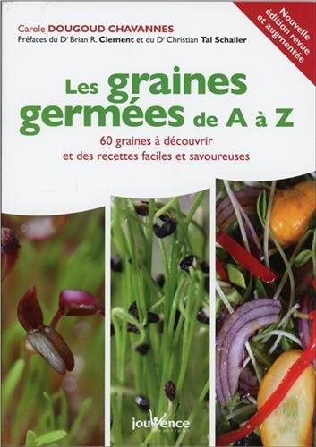 Les graines germées de A à Z : 60 graines à découvrir et des recettes faciles et savoureuses