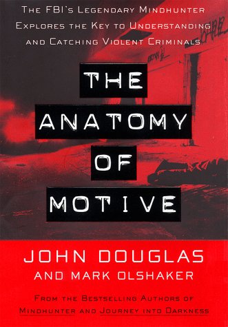 The ANATOMY OF MOTIVE: The Fbis Legendary Mindhunter Explores The Key To Understanding And Catching Vi (Lisa Drew Books)