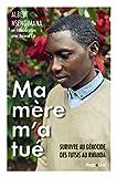 Ma mère m'a tué - Survivre au génocide des Tutsis au Rwanda - Format Kindle - 9782755650501 - 9,99 €