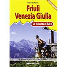 Friuli Venezia Giulia in MTB. I 35 itinerari più belli dalle Alpi all'Adriatico