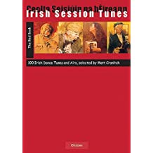 Irish Session Tunes: 100 Irish Dance Tunes and Airs
