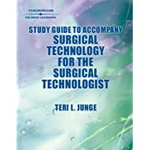 Study Guide to Accompany Surgical Technology for the Surgical Technologist: A Positive Care Approach