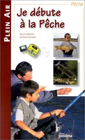 Je débute à la Pêche par Collectif, Pascal Durantel