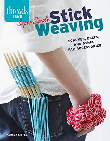 Stylish Stick Weaving: Scarves, Belts, and Other Fab Accessories