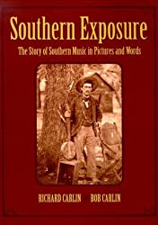 Southern Exposure: The Story of Southern Music in Pictures and Words by Richard Carlin (2000-05-15)