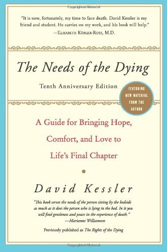 By David Kessler - The Needs of the Dying: A Guide for Bringing Hope, Comfort, and Love to Life's Final Chapter (10 Anv)