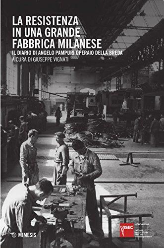 La Resistenza in una grande fabbrica milanese. Il diario di Angelo Pampuri operaio della Breda