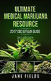 Ultimate Medical Marijuana Resource 2017 CBD Strain Guide 2nd Edition: The 2017 Medical Marijuana & Cannabis CBD / THC Strain Guide 2nd Edition with +100 Strains (English Edition)
