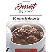 Dessert in Five: 30 Low Carb Desserts. Up to 5 Net Carbs & 5 Ingredients Each! (Keto in Five, Band 4)