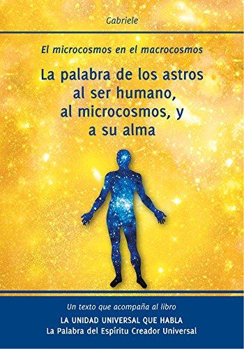 La palabra de los astros al ser humano, al microcosmos, y a su alma: El microcosmos en el macrocosmos por Gabriele