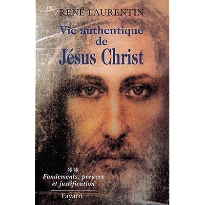 Vie authentique de Jésus Christ : Fondements, preuves et justification (Religieux)