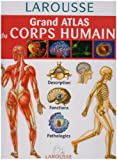 Grand atlas du corps humain - Description, fonctions, pathologies